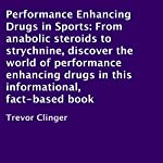 Performance Enhancing Drugs in Sports: From Anabolic Steroids to Strychnine, Discover the World of Performance-Enhancing Drugs in This Informational, Fact-Based Book | Trevor Clinger