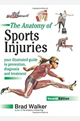 Sports Injuries: Your Illustrated Guide to Prevention, Diagnosis and Treatment 2nd Revised edition by Walker, Brad (2012) Paperback Paperback
