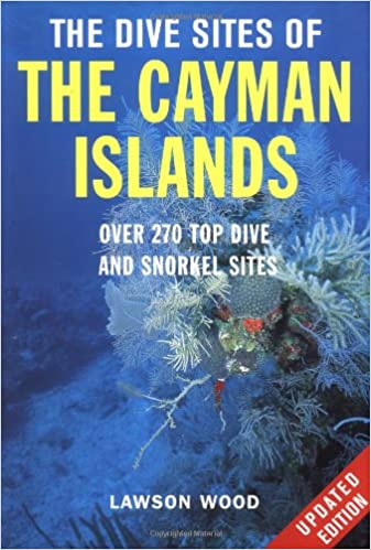 Book The Dive Sites of the Cayman Islands, Second Edition: Over 270 Top Dive and Snorkel Sites