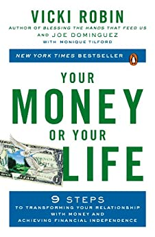 Your Money or Your Life: 9 Steps to Transforming Your Relationship with Money and Achieving Financial Independence: Revised and Updated for the 21st Century by [Robin, Vicki, Dominguez, Joe, Tilford, Monique]