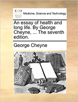 An Essay Of Health And Long Life By George Cheyne  The  An Essay Of Health And Long Life By George Cheyne  The Seventh  Edition George Cheyne  Amazoncom Books