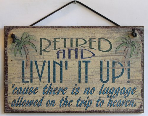 5x8-vintage-style-sign-saying-retired-and-livin-it-up-cause-there-is-no-luggage-allowed-on-the-trip-