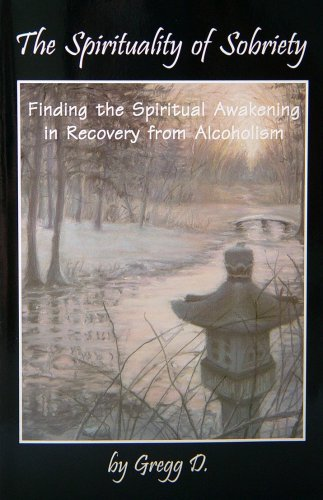 The Spirituality of Sobriety: Finding the Spiritual Awakening in Recovery from Alcoholism