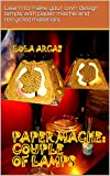 PAPER MACHE: COUPLE OF LAMPS: Learn to make your own design lamps with paper mache and recycled materials. (Papier Mache: practical tutorial for your creative crafts. Book 4)