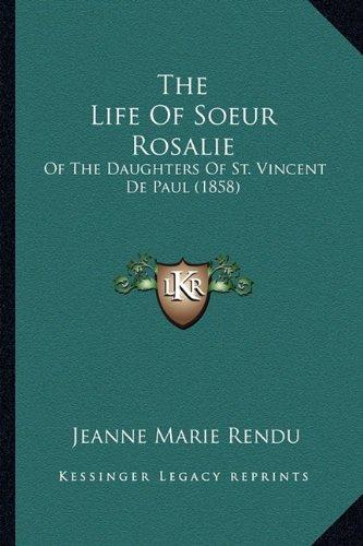 The Life Of Soeur Rosalie: Of The Daughters Of St. Vincent De Paul (1858)