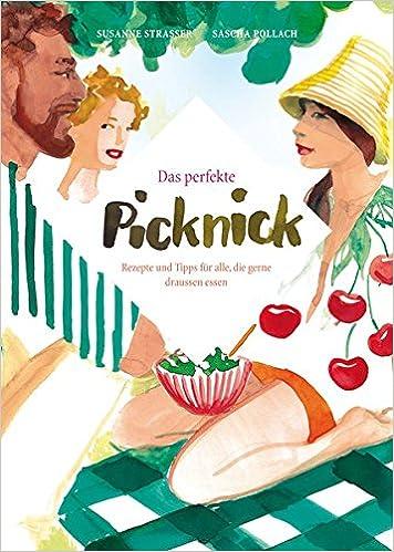 *Das perfekte Picknick: Rezepte und Tipps für alle, die gerne draussen essen*