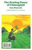 The Healing Power of Chlorophyll, Bernard Jensen, 0960836047