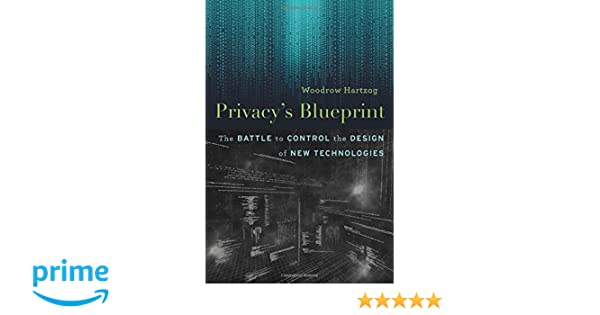 Privacys blueprint the battle to control the design of new privacys blueprint the battle to control the design of new technologies woodrow hartzog 9780674976009 amazon books malvernweather Images