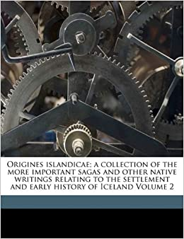 Origines islandicae; a collection of the more important sagas and other native writings relating to the settlement and early history of Iceland Volume 2