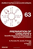 Preparation of Catalysts V: Scientific Bases for the Preparation of Heterogeneous Catalysts : Proceedings of the Fifth International Symposium, Louv (Studies in Surface Science & Catalysis)