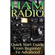 Ham Radio: Quick Start Guide From Beginner To Advanced: (Ham Radio System, Survival Communication)