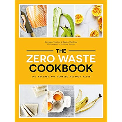 The Zero Waste Cookbook: 100 Recipes for Cooking without Waste