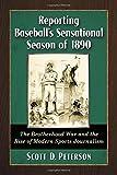 Reporting Baseball's Sensational Season of 1890: The Brotherhood War and the Rise of Modern Sports Journalism