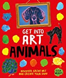 Get Into Art Animals: Enjoy Great Art--Then Create Your Own!