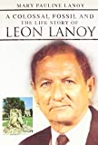 A Colossal Fossil and the Life Story of Leon Lanoy by Mary Pauline Lanoy (2014-10-28)