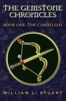 The Gemstone Chronicles Book One: The Carnelian by [Stuart, William]