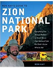 Ron Kays Guide To Zion National Park: Everything You Always Wanted To Know About Zion National Park