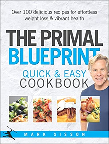 The primal blueprint quick and easy cookbook over 100 delicious the primal blueprint quick and easy cookbook over 100 delicious recipes for effortless weight loss and vibrant health amazon mark sisson malvernweather Gallery