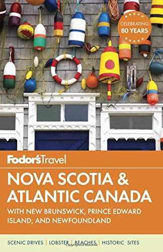 Fodors Nova Scotia   Atlantic Canada  With New Brunswick  Prince Edward Island  And Newfoundland  Travel Guide