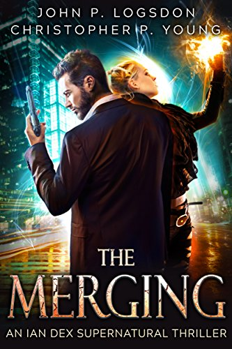 The Merging: An Ian Dex Supernatural Novel, #1 (Las Vegas Paranormal Police Department) by [Logsdon, John P., Young, Christopher P.]