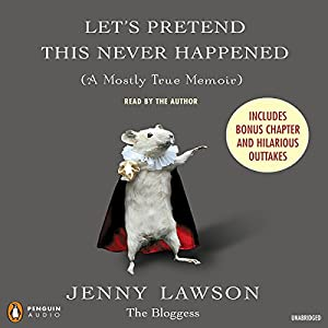 Let's Pretend This Never Happened (A Mostly True Memoir) Audiobook
