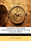 Through Western Madagascar in Quest of the Golden Bean, Walter D. Marcuse, 1142332837