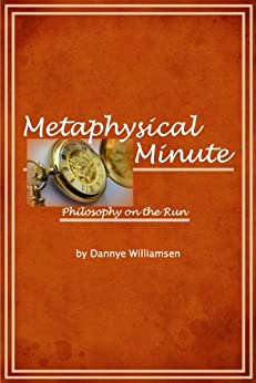 Metaphysical Minute - Philosophy on the Run by [Williamsen, Dannye]