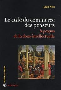 Le café du commerce des penseurs : A propos de la doxa intellectuelle par Louis Pinto