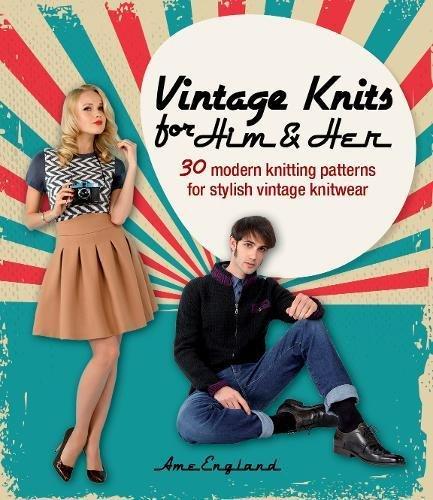 Vintage Knits for Him & Her: 30 Modern Knitting Patterns for Stylish Vintage Knitwear (Vintage Knitting)