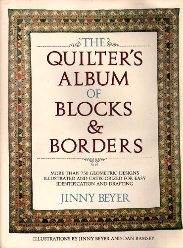The Quilter's Album of Blocks and Borders: More than 750 Geometric Designs Illustrated and Categorized for Easy Identification and - Border Album