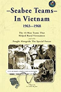 Seabee Teams In Vietnam 1963–1968: 13 Man Teams That Helped Rural Vietnamese and who Fought Alongside The Special Forces from Createspace Independent Publishing Platform