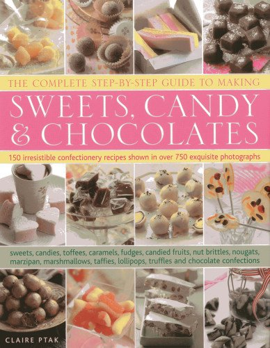 The Complete Step By Guide To Making Sweets Candy Chocolates 150 Irresistible Confectionery Recipes Shown In Over 750 Exquisite Photographs Claire