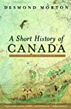 Front cover for the book A Short History of Canada by Desmond Morton