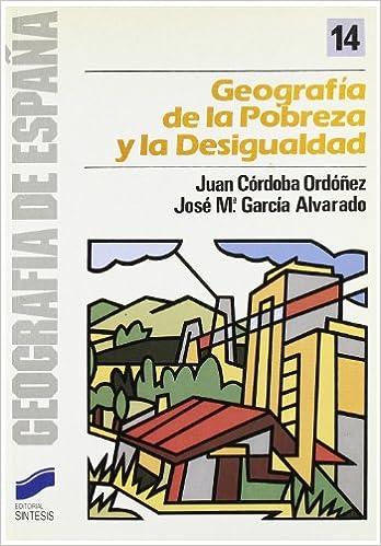 Geografía de la desigualdad y la pobreza: 14 Geografía de España: Amazon.es: Córdoba y Ordóñez, Juan, García Alvarado, Jose María: Libros
