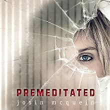 Premeditated Audiobook by Josin McQuien Narrated by Jessica Almasy