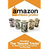 """Amazon Affilate Profits: Revealing The """"Secret Tricks"""" For Making 6 Figures With Amazon The Easy Way: Affiliate..."""