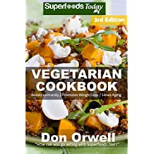 Vegetarian Cookbook: Over 120 Quick and Easy Gluten Free Low Cholesterol Whole Foods Recipes full of Antioxidants & Phytochemicals
