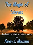 The Magic of Stories: A Collection of Short Stories and Poetry