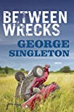 Between Wrecks, George Singleton, 1938103793