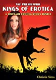 Download The Prehistoric Kings of Erotica: A Dinosaur Erotica Story Bundle (An Erotic Story Bundle Featuring 3 Dinosaur Stories) in PDF ePUB Free Online