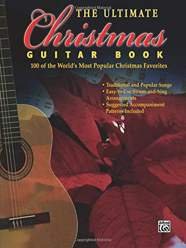 The Ultimate Christmas Guitar Book: 100 of the World's Most Popular Christmas Favorites (Popular Christmas Songs Lyrics)