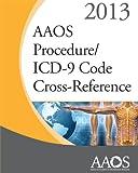 AAOS Procedure/ICD 9 Code Cross Ref 2013, AAOS Committee on Coding, Coverage, and Reimbursement, 0892039639