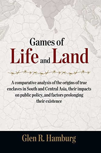Games of Life and Land: A Comparative Analysis of the Origins of True Enclaves in South and Central Asia, Their Impacts on Public Policy, - Shop Hamburg Asia