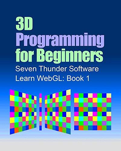 3D Programming for Beginners (Learn WebGL Book 1)