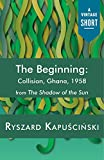 Book cover for The Beginning: Collision, Ghana, 1958