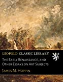 img - for The Early Renaissance, and Other Essays on Art Subjects book / textbook / text book