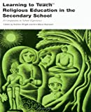 Learning to Teach Religious Education in the Secondary School, Andrew Wright and Ann-Marie Brandom, 0415194369