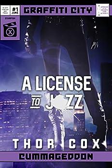 A License to Jizz (Graffiti City: Cummageddon Book 1) by [Cox, Thor]
