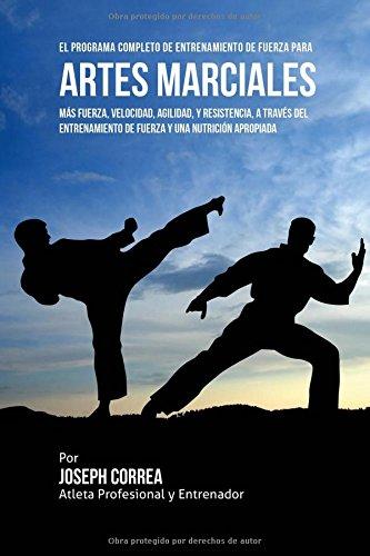 Descargar Libro El Programa Completo De Entrenamiento De Fuerza Para Artes Marciales: Mas Fuerza, Velocidad, Agilidad, Y Resistencia, A Traves Del Entrenamiento De Fuerza Y Una Nutricion Apropiada Joseph Correa (atleta Profesional Y Entrenador)