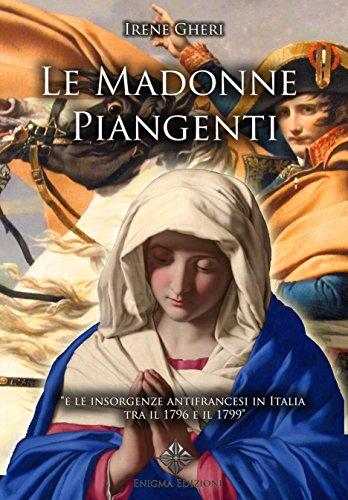 Le Madonne Piangenti: e le insorgenze antifrancesi in Italia tra il 1796 e il 1799  por Irene Gheri